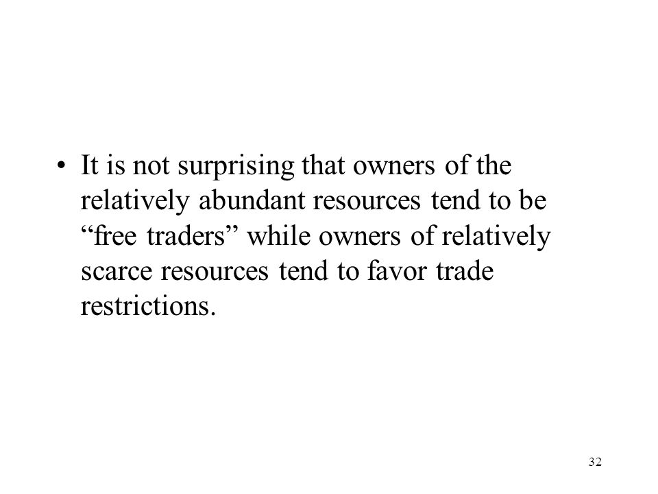 It is not surprising that owners of the relatively abundant resources tend to be free traders while owners of relatively scarce resources tend to favor trade restrictions.
