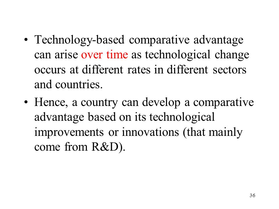 Technology-based comparative advantage can arise over time as technological change occurs at different rates in different sectors and countries.