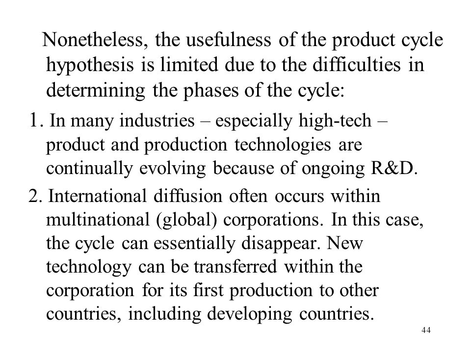Nonetheless, the usefulness of the product cycle hypothesis is limited due to the difficulties in determining the phases of the cycle: