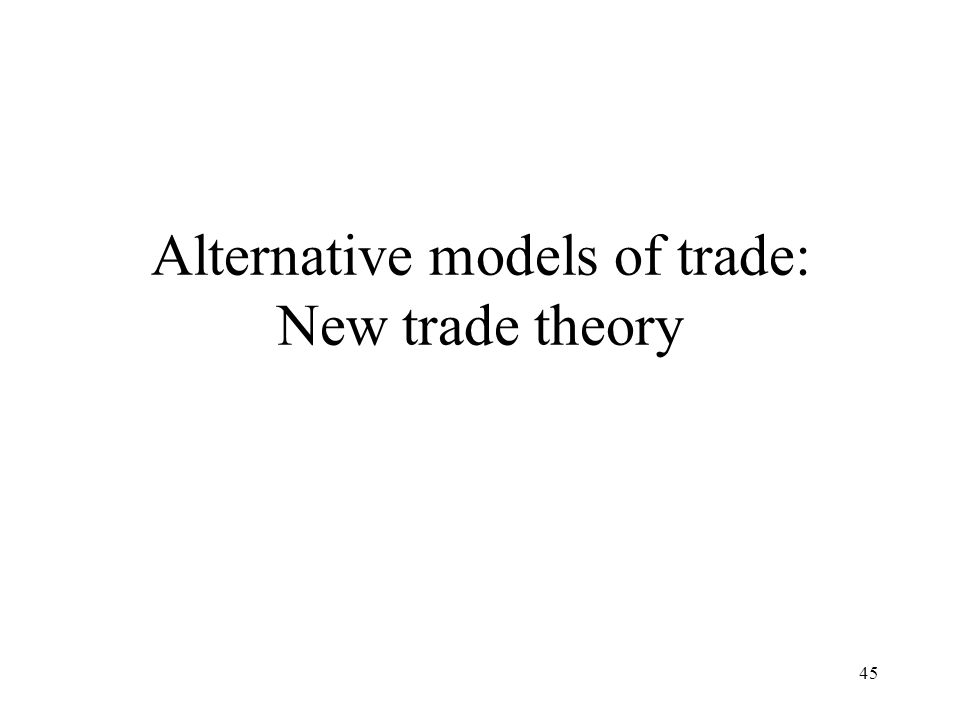 Alternative models of trade: New trade theory