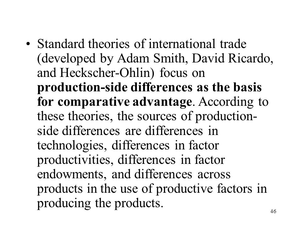 Standard theories of international trade (developed by Adam Smith, David Ricardo, and Heckscher-Ohlin) focus on production-side differences as the basis for comparative advantage.