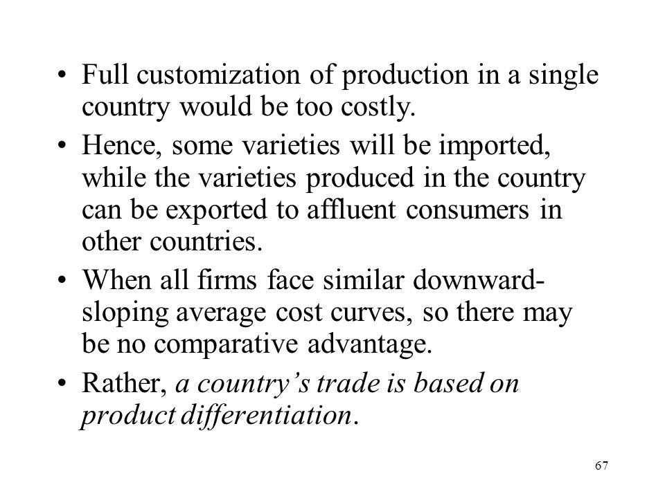 Full customization of production in a single country would be too costly.