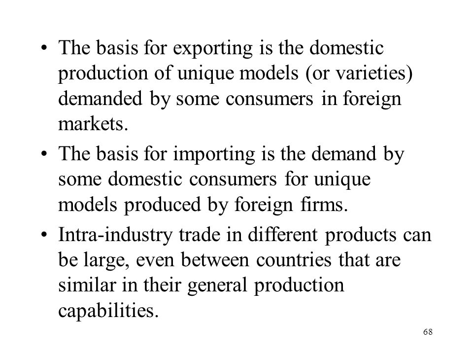 The basis for exporting is the domestic production of unique models (or varieties) demanded by some consumers in foreign markets.