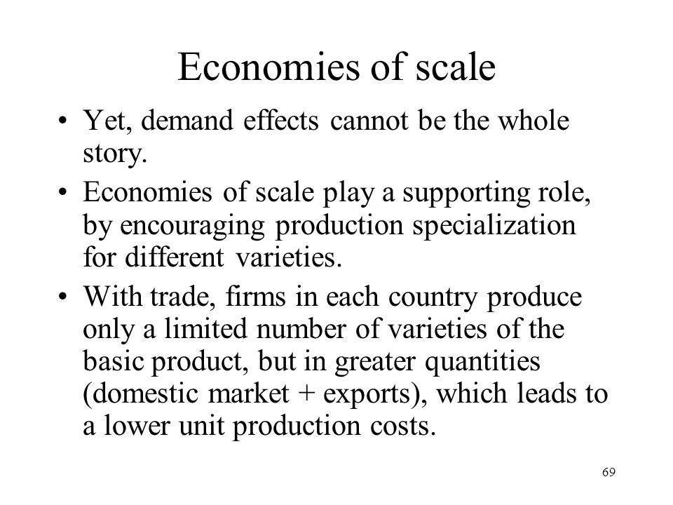 Economies of scale Yet, demand effects cannot be the whole story.