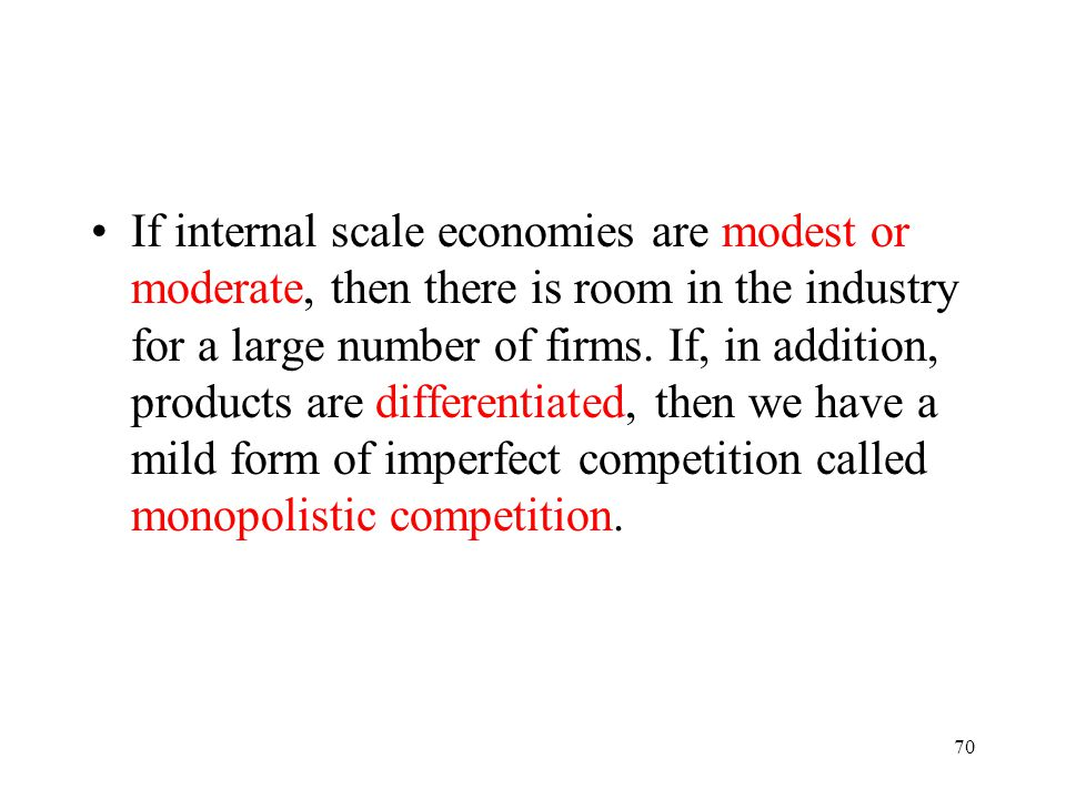 If internal scale economies are modest or moderate, then there is room in the industry for a large number of firms.