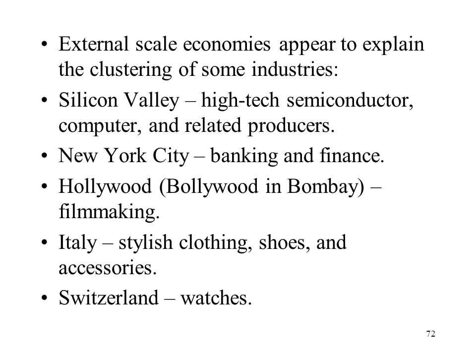 External scale economies appear to explain the clustering of some industries: