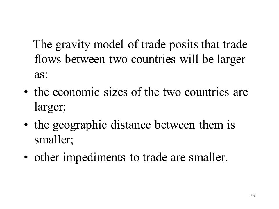 The gravity model of trade posits that trade flows between two countries will be larger as: