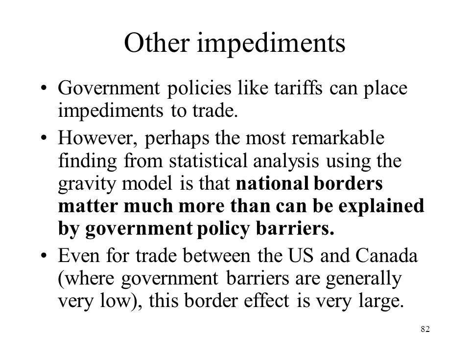 Other impediments Government policies like tariffs can place impediments to trade.