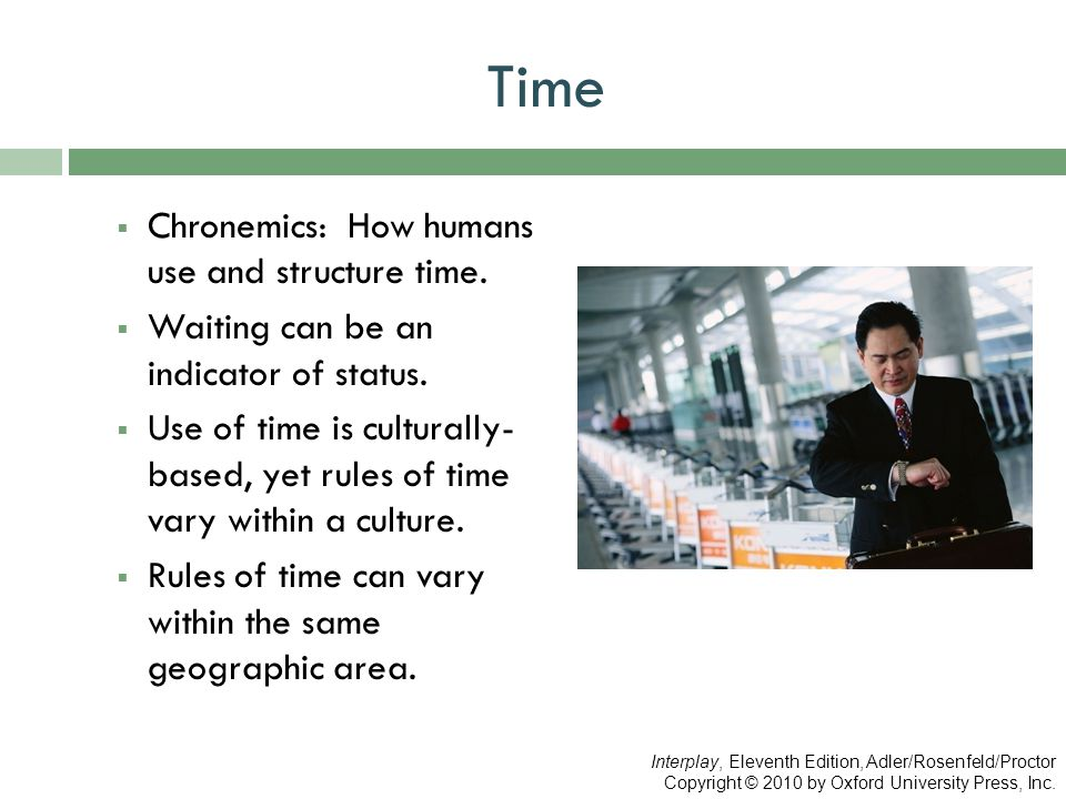 Time Chronemics: How humans use and structure time.