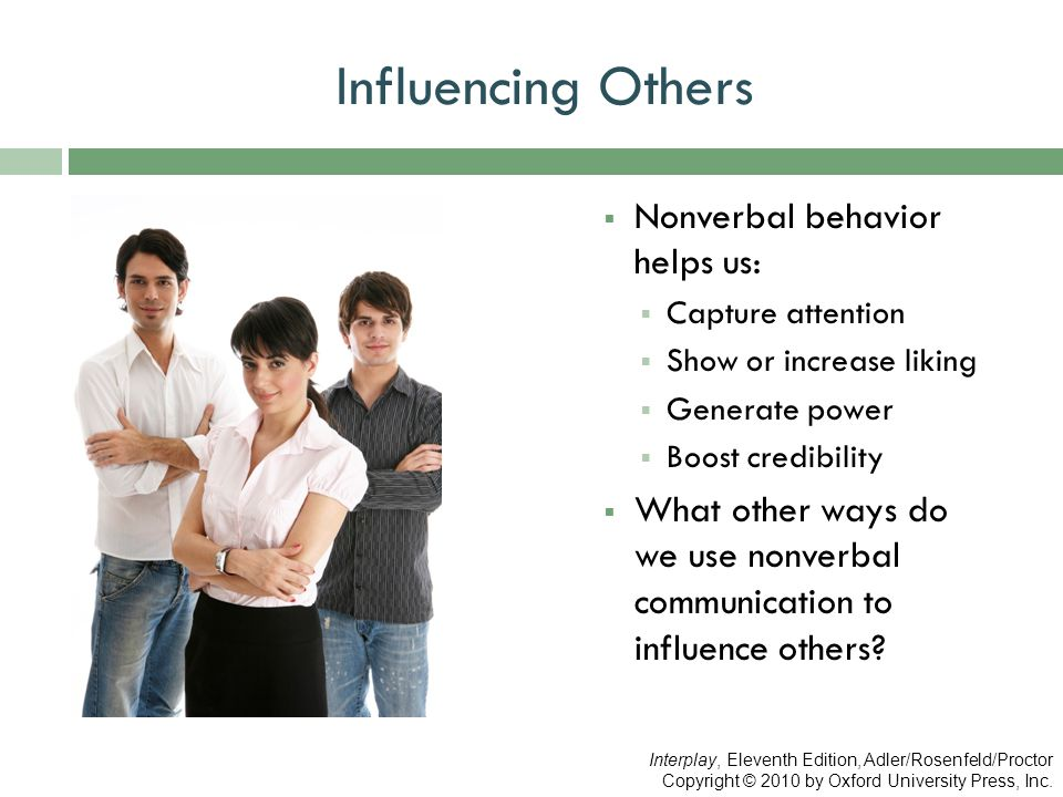 Influencing Others Nonverbal behavior helps us: