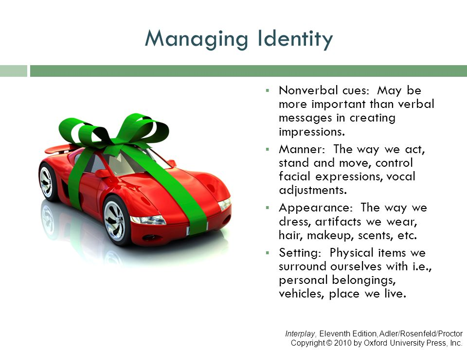 Managing Identity Nonverbal cues: May be more important than verbal messages in creating impressions.