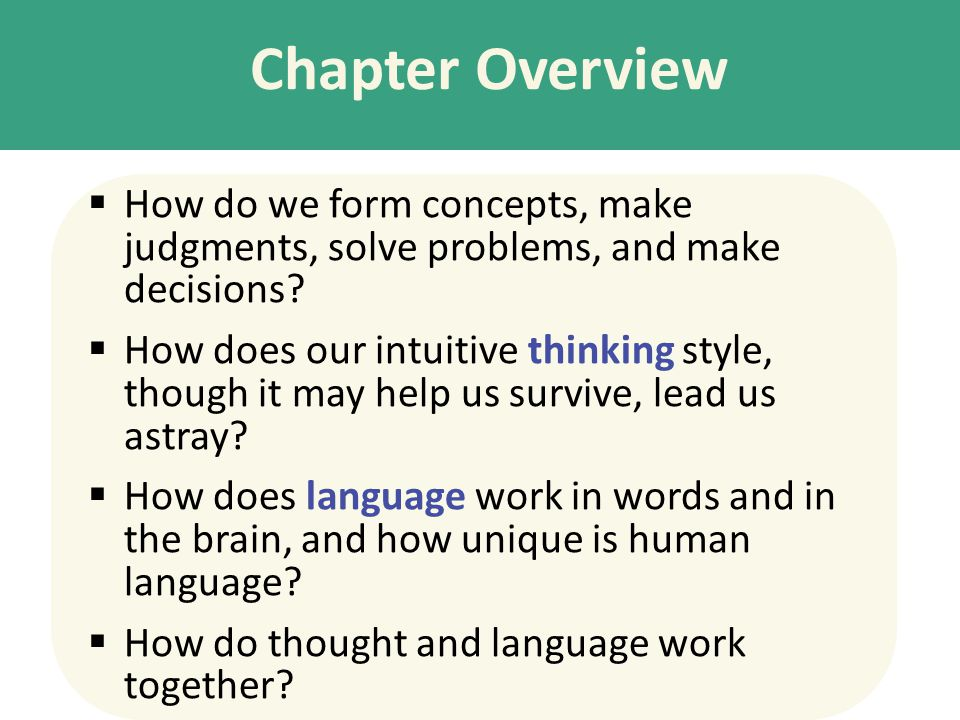 Chapter Overview How do we form concepts, make judgments, solve problems, and make decisions