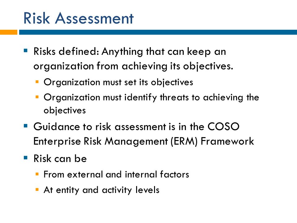 Risk Assessment Risks defined: Anything that can keep an organization from achieving its objectives.
