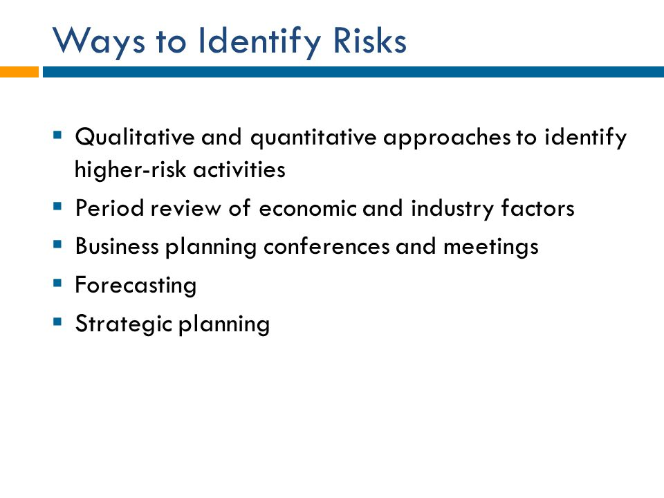 Ways to Identify Risks Qualitative and quantitative approaches to identify higher-risk activities.