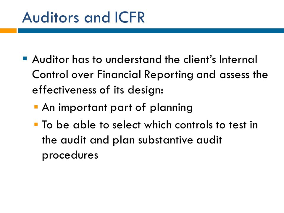 Auditors and ICFR Auditor has to understand the client's Internal Control over Financial Reporting and assess the effectiveness of its design: