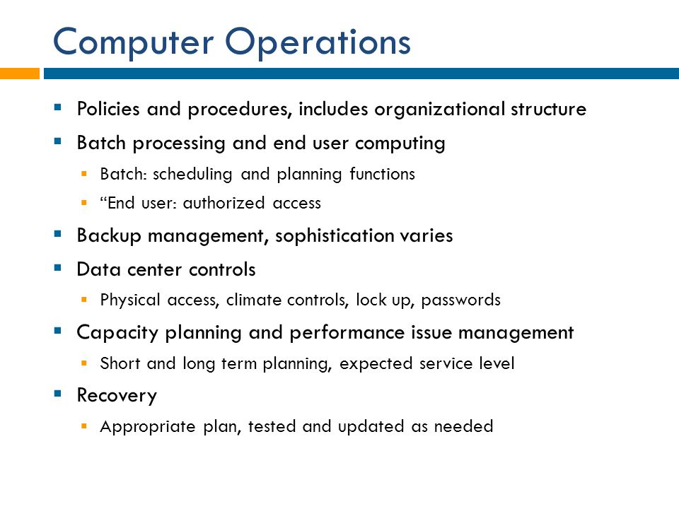 Computer Operations Policies and procedures, includes organizational structure. Batch processing and end user computing.