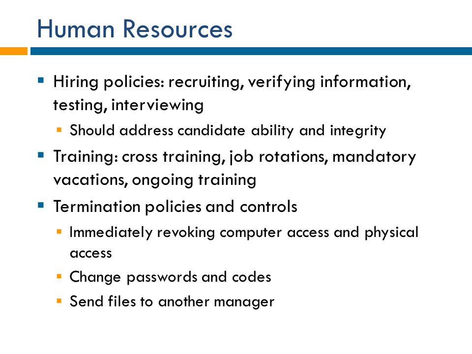 Human Resources Hiring policies: recruiting, verifying information, testing, interviewing. Should address candidate ability and integrity.
