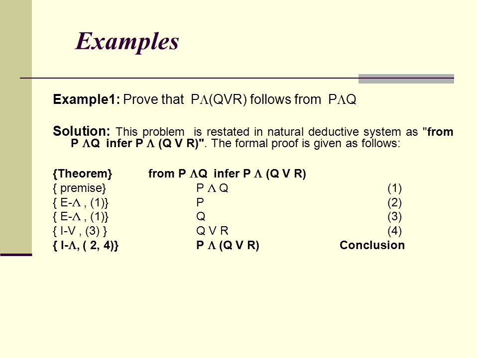 Examples Example1: Prove that P(QVR) follows from PQ