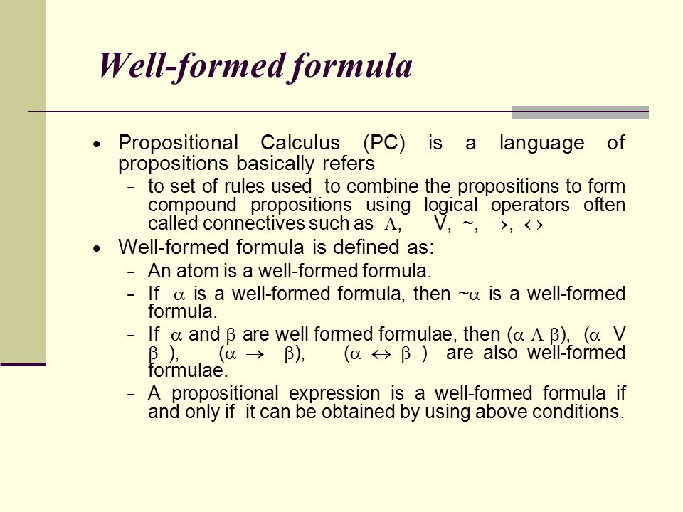 Well-formed formula Propositional Calculus (PC) is a language of propositions basically refers.