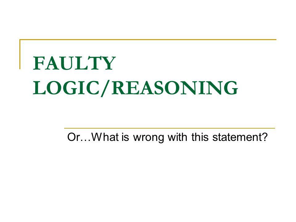 FAULTY LOGIC/REASONING