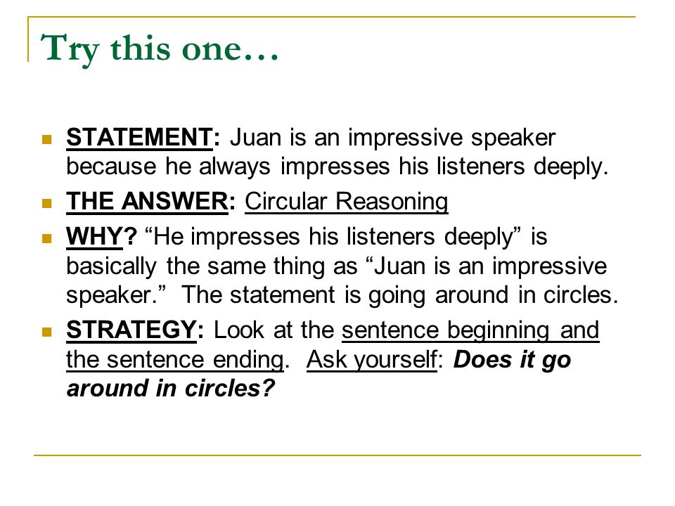 Try this one… STATEMENT: Juan is an impressive speaker because he always impresses his listeners deeply.