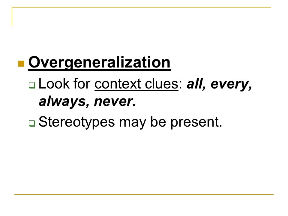 Overgeneralization Look for context clues: all, every, always, never.