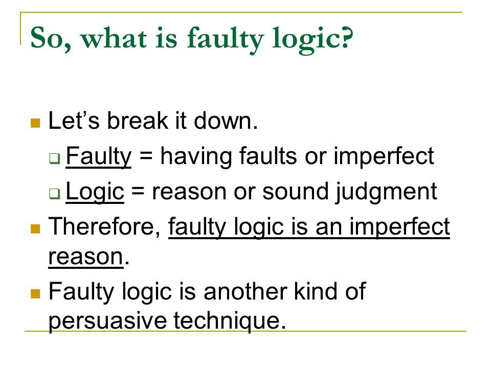 So, what is faulty logic Let's break it down.