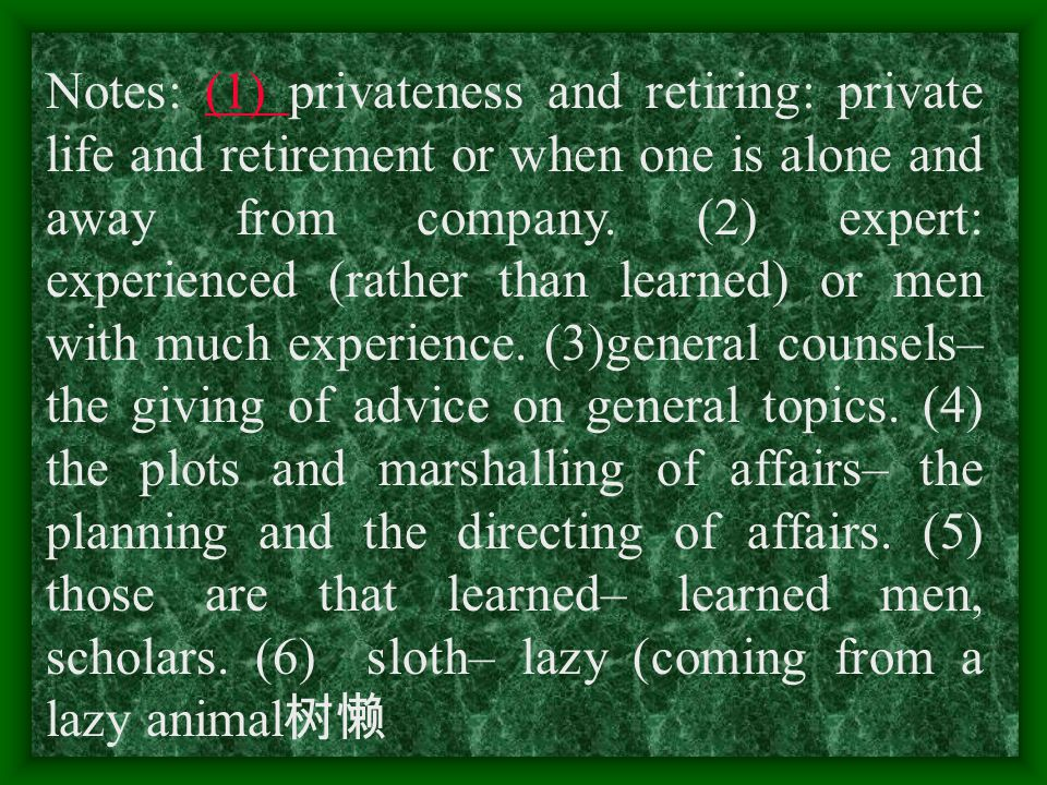 Notes: (1) privateness and retiring: private life and retirement or when one is alone and away from company.