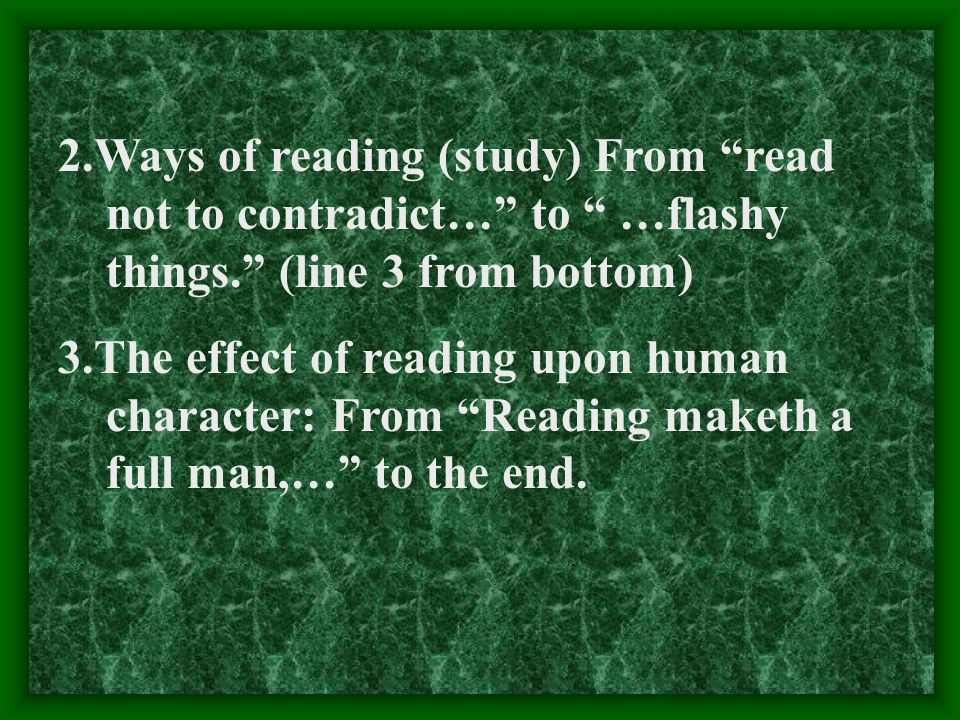 2.Ways of reading (study) From read not to contradict… to …flashy things. (line 3 from bottom)