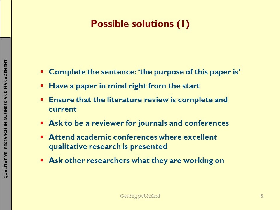 Possible solutions (1) Complete the sentence: 'the purpose of this paper is' Have a paper in mind right from the start.