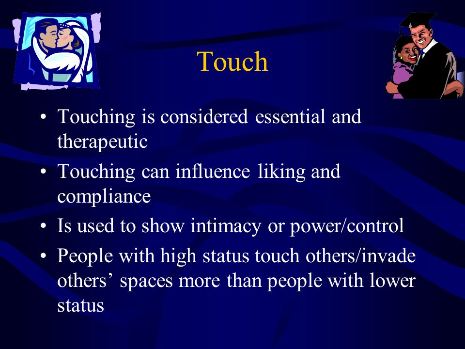 Touch Touching is considered essential and therapeutic
