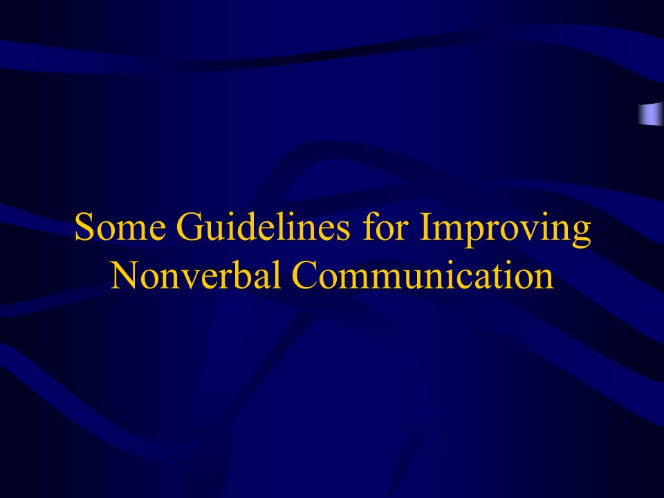 Some Guidelines for Improving Nonverbal Communication