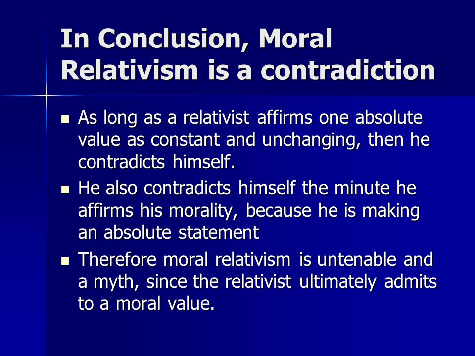 In Conclusion, Moral Relativism is a contradiction