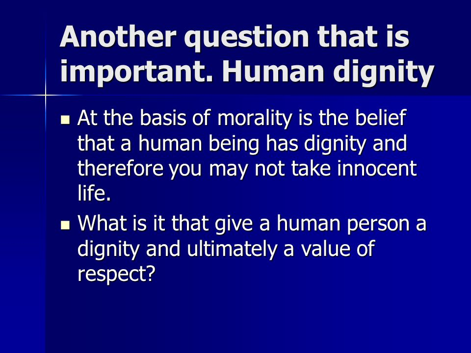 Another question that is important. Human dignity