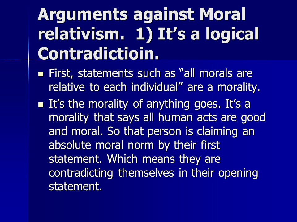 Arguments against Moral relativism. 1) It's a logical Contradictioin.