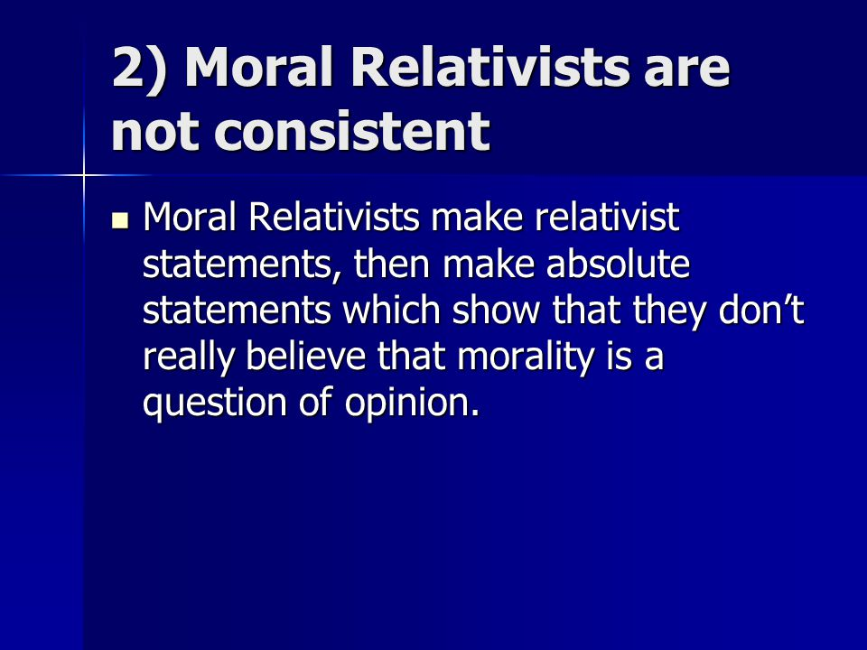 2) Moral Relativists are not consistent