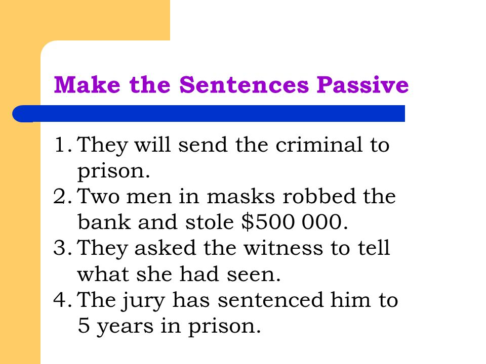 Make the Sentences Passive