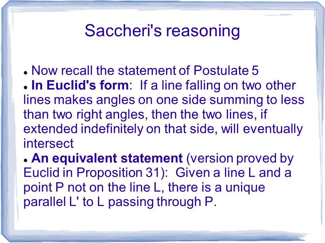 Saccheri s reasoning Now recall the statement of Postulate 5