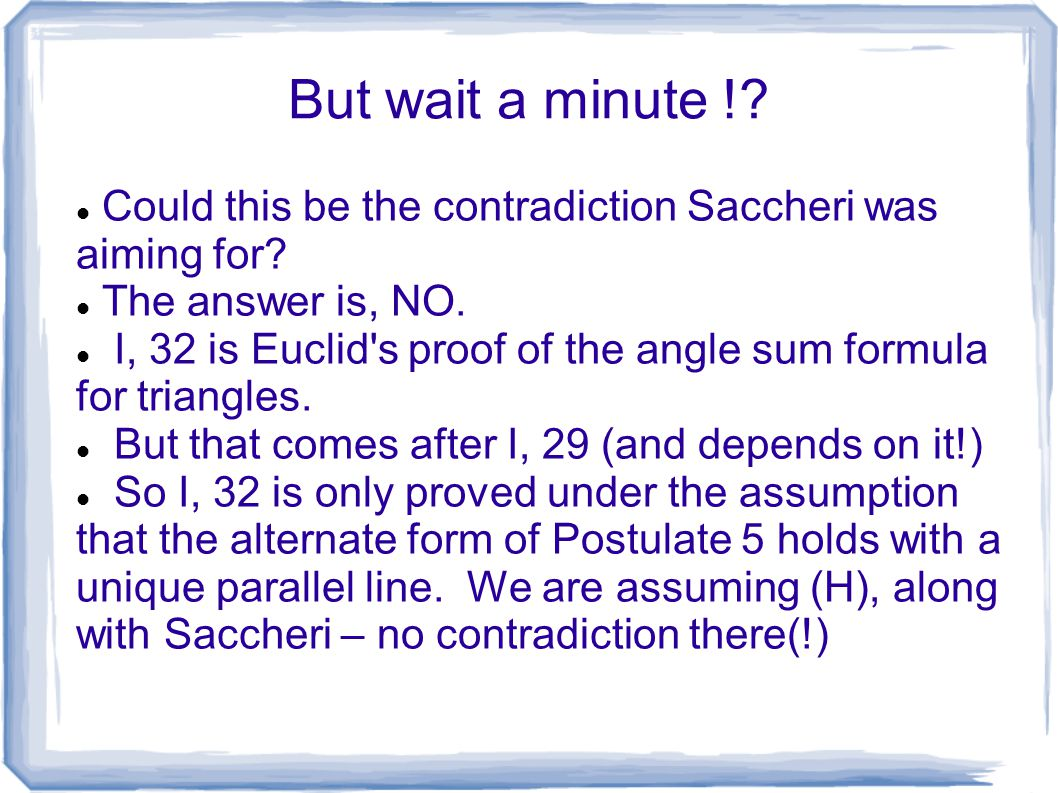 But wait a minute ! Could this be the contradiction Saccheri was aiming for The answer is, NO.