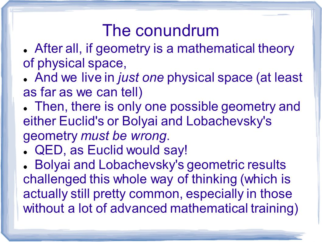 The conundrum After all, if geometry is a mathematical theory of physical space,
