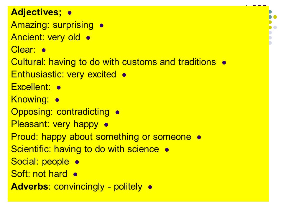 E Adjectives; Amazing: surprising Ancient: very old Clear: