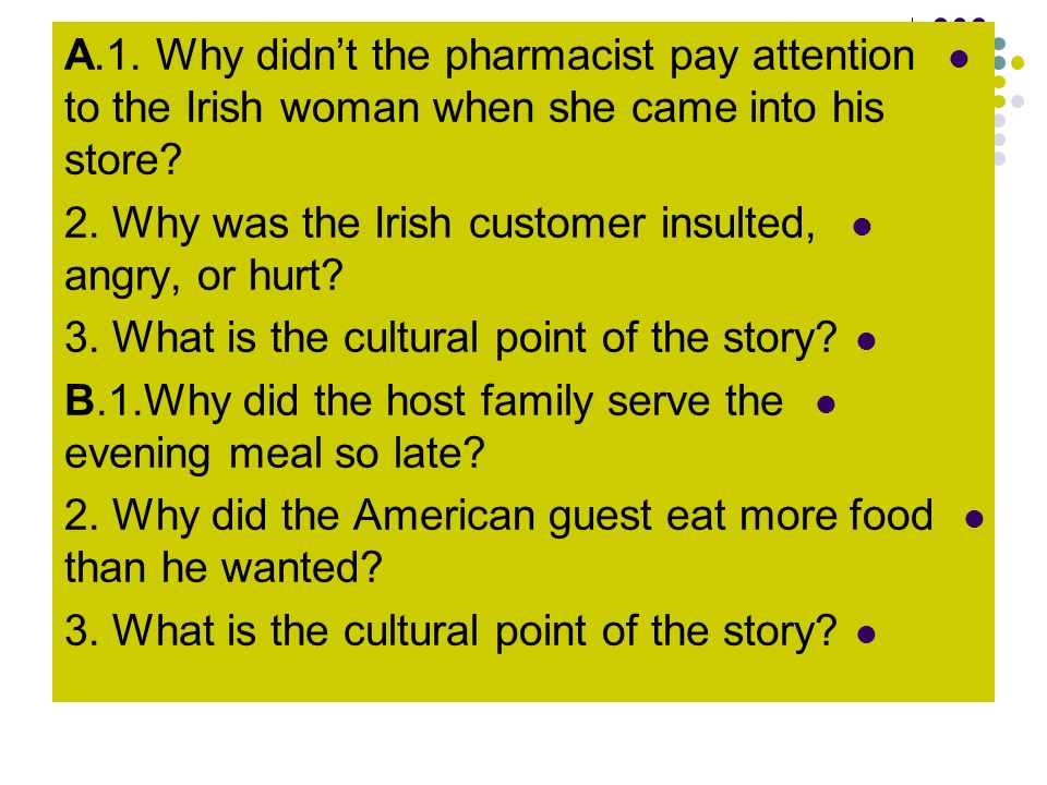 A.1. Why didn't the pharmacist pay attention to the Irish woman when she came into his store