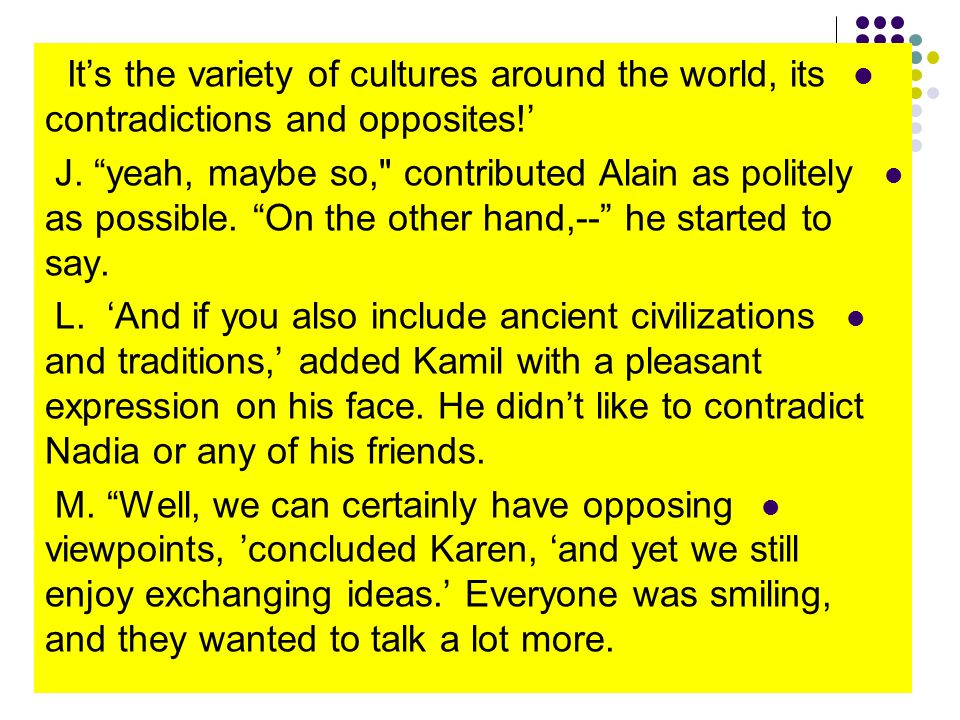 It's the variety of cultures around the world, its contradictions and opposites!'