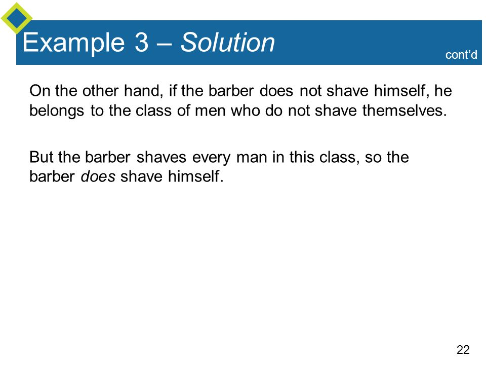 Example 3 – Solution cont'd. On the other hand, if the barber does not shave himself, he belongs to the class of men who do not shave themselves.