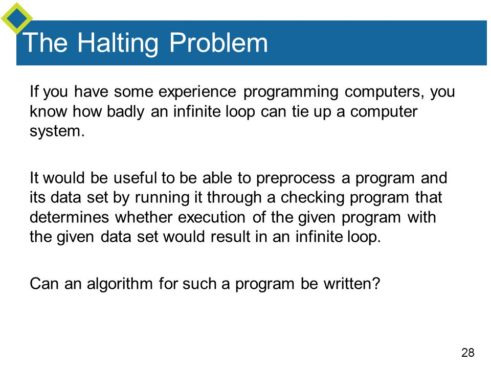 The Halting Problem If you have some experience programming computers, you know how badly an infinite loop can tie up a computer system.