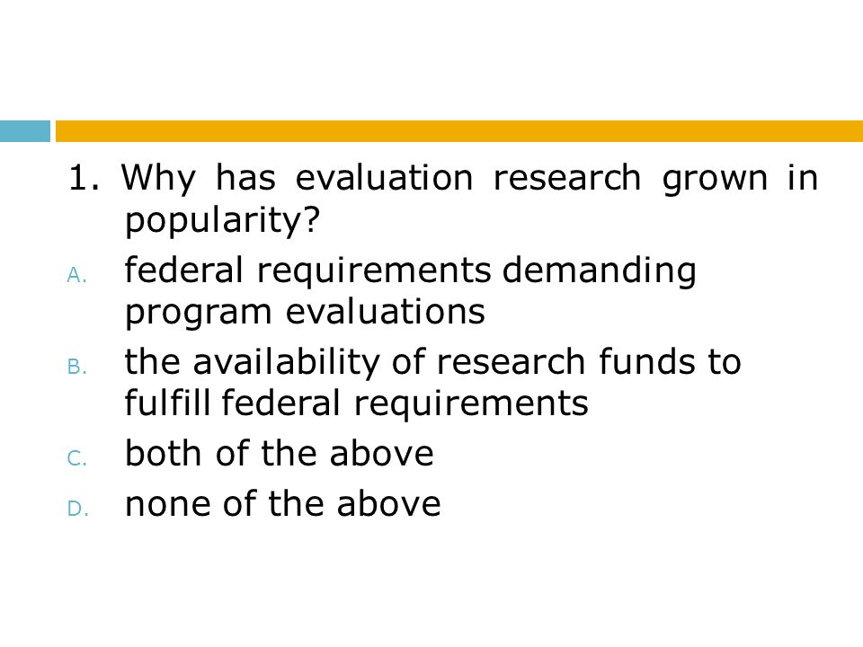 1. Why has evaluation research grown in popularity