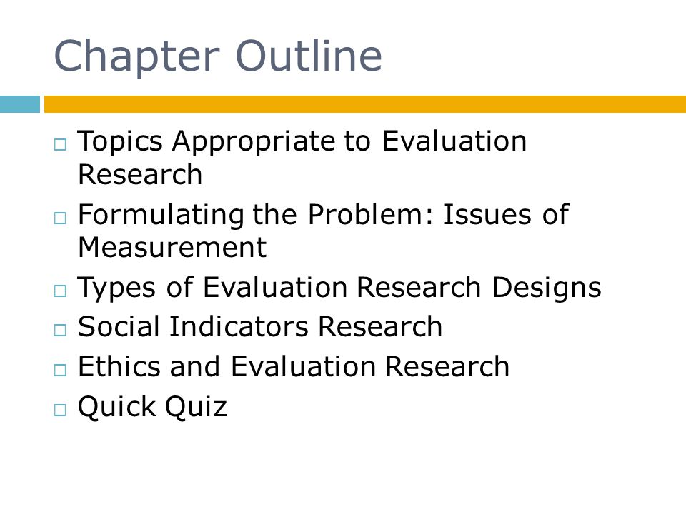 Chapter Outline Topics Appropriate to Evaluation Research