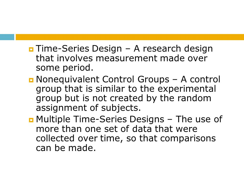 Time-Series Design – A research design that involves measurement made over some period.