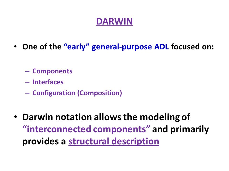 DARWIN One of the early general-purpose ADL focused on: Components. Interfaces. Configuration (Composition)