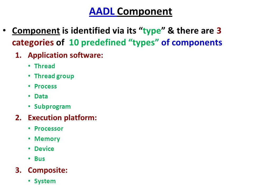 AADL Component Component is identified via its type & there are 3 categories of 10 predefined types of components.